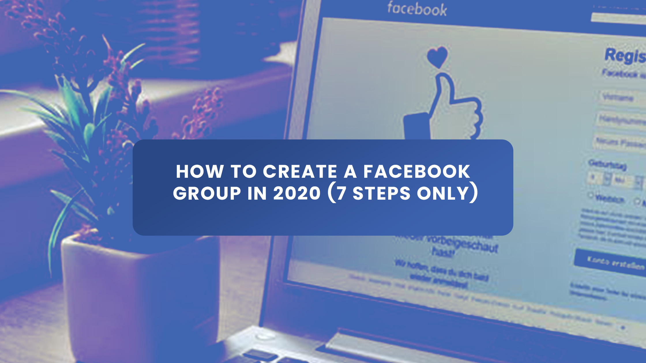 How to Create a Facebook Group in 2020 (7 Steps ONLY)