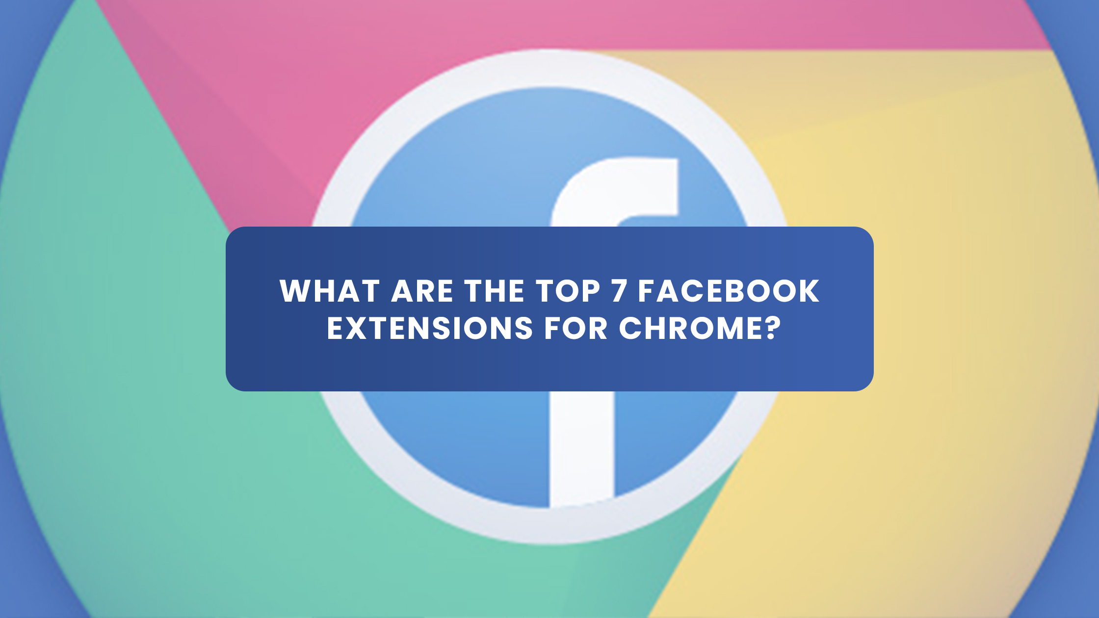 What Are The Top 7 Facebook Extensions For Chrome?