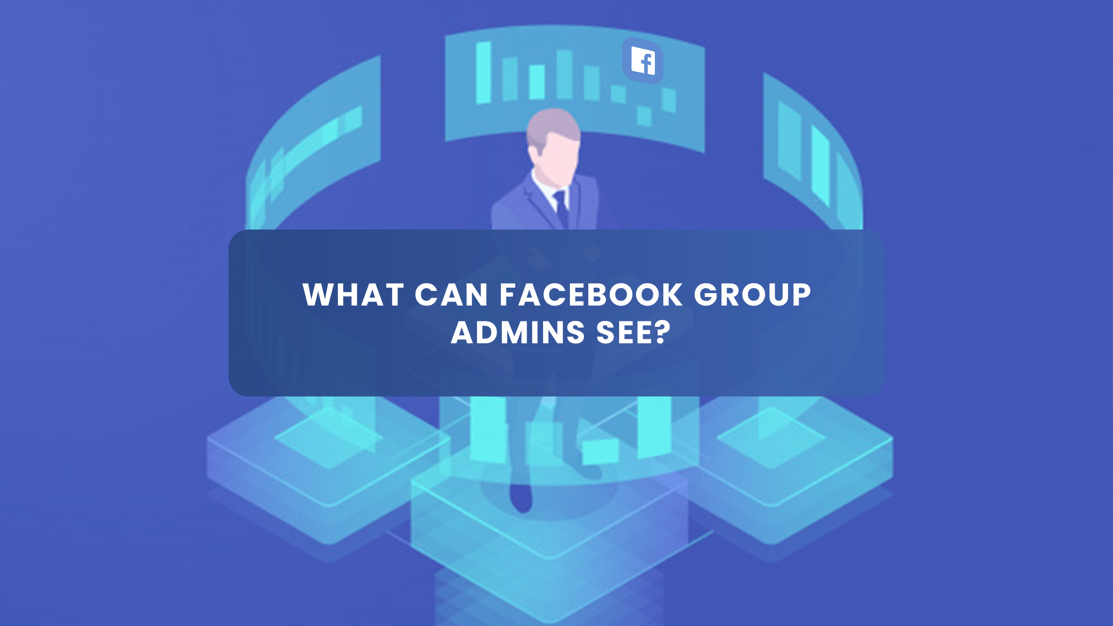 What Can Facebook Group Admins See?