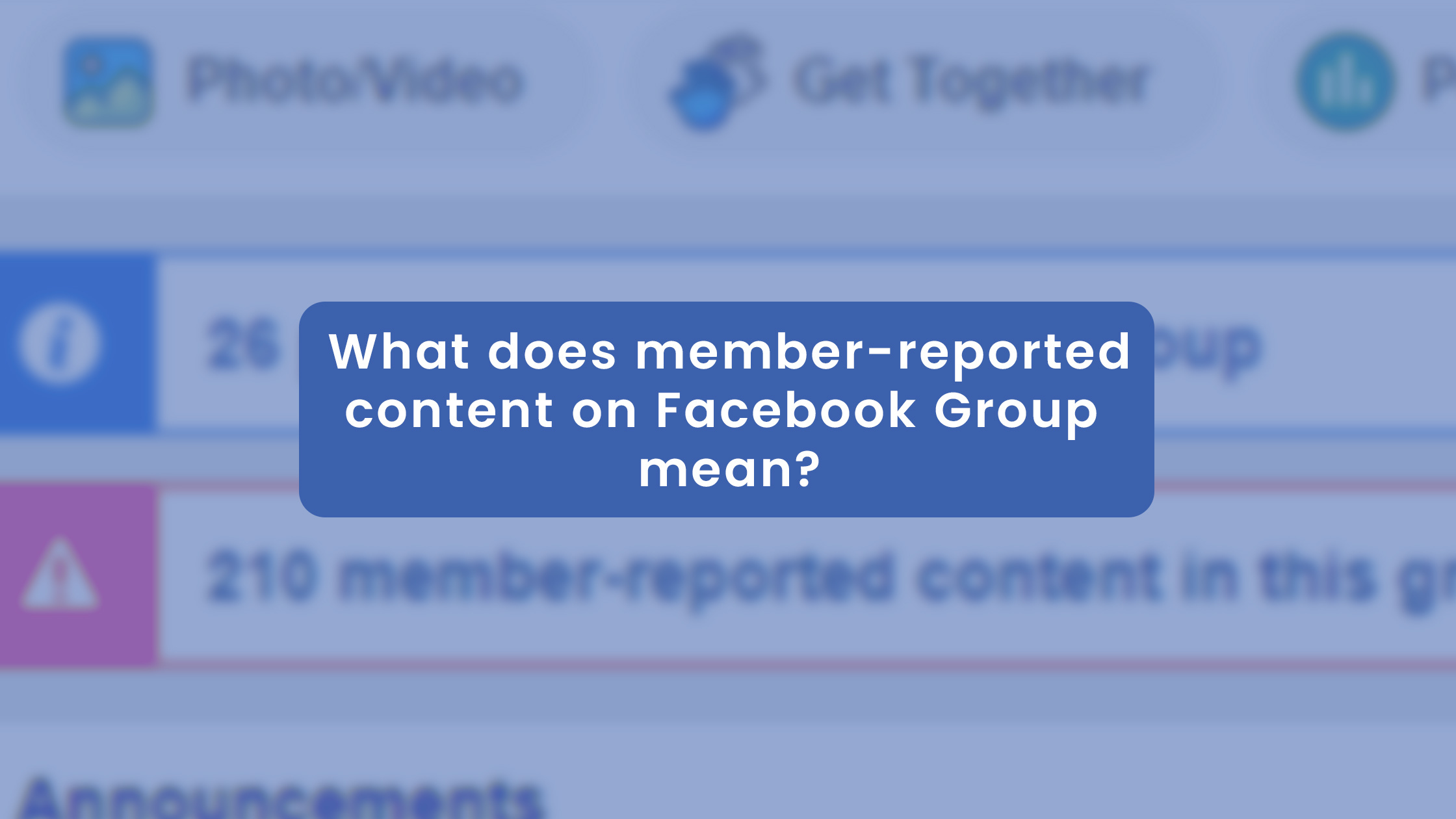 What does member-reported content on Facebook Group mean?