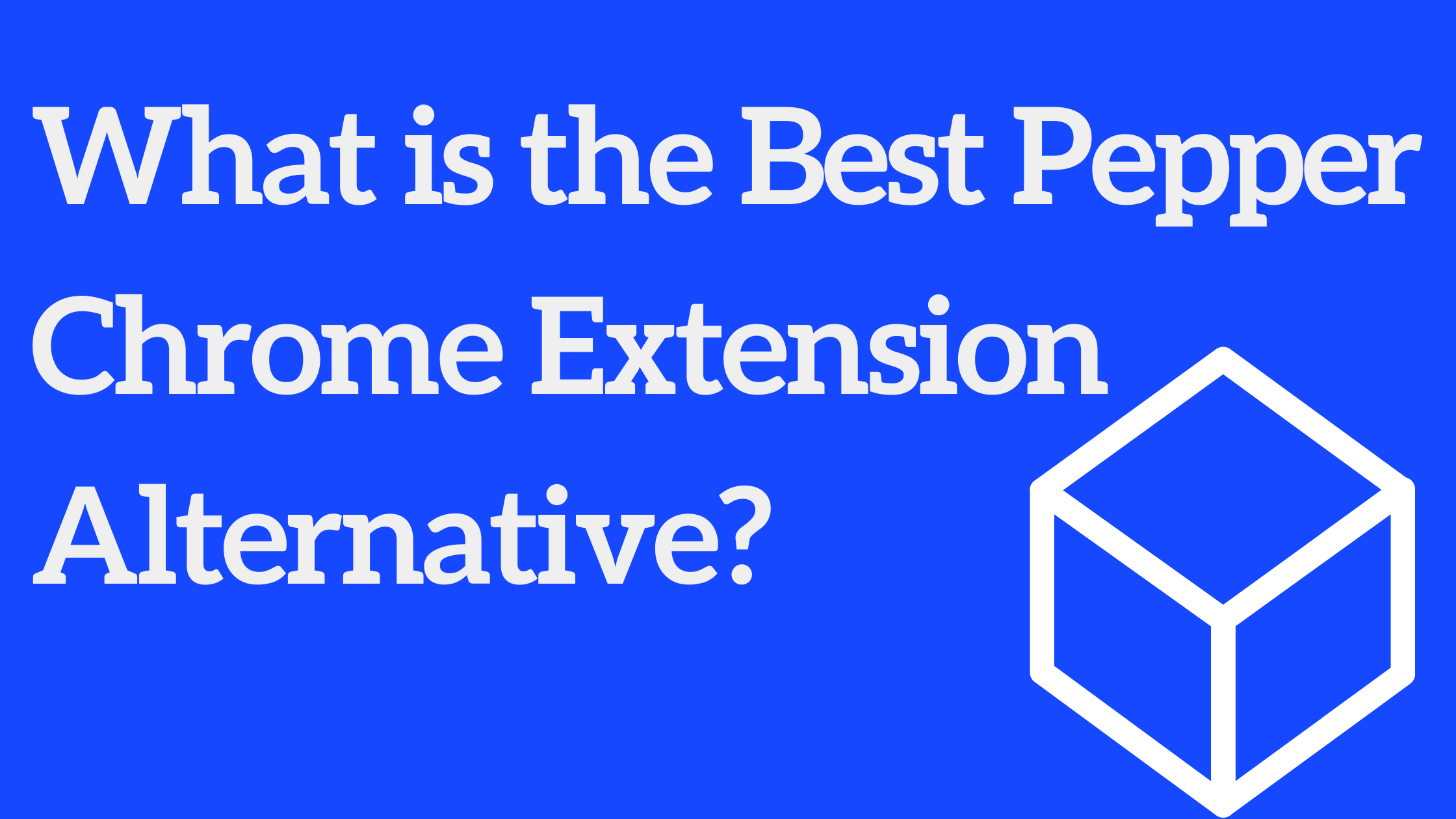 What is the Best Pepper Chrome Extension Alternative?