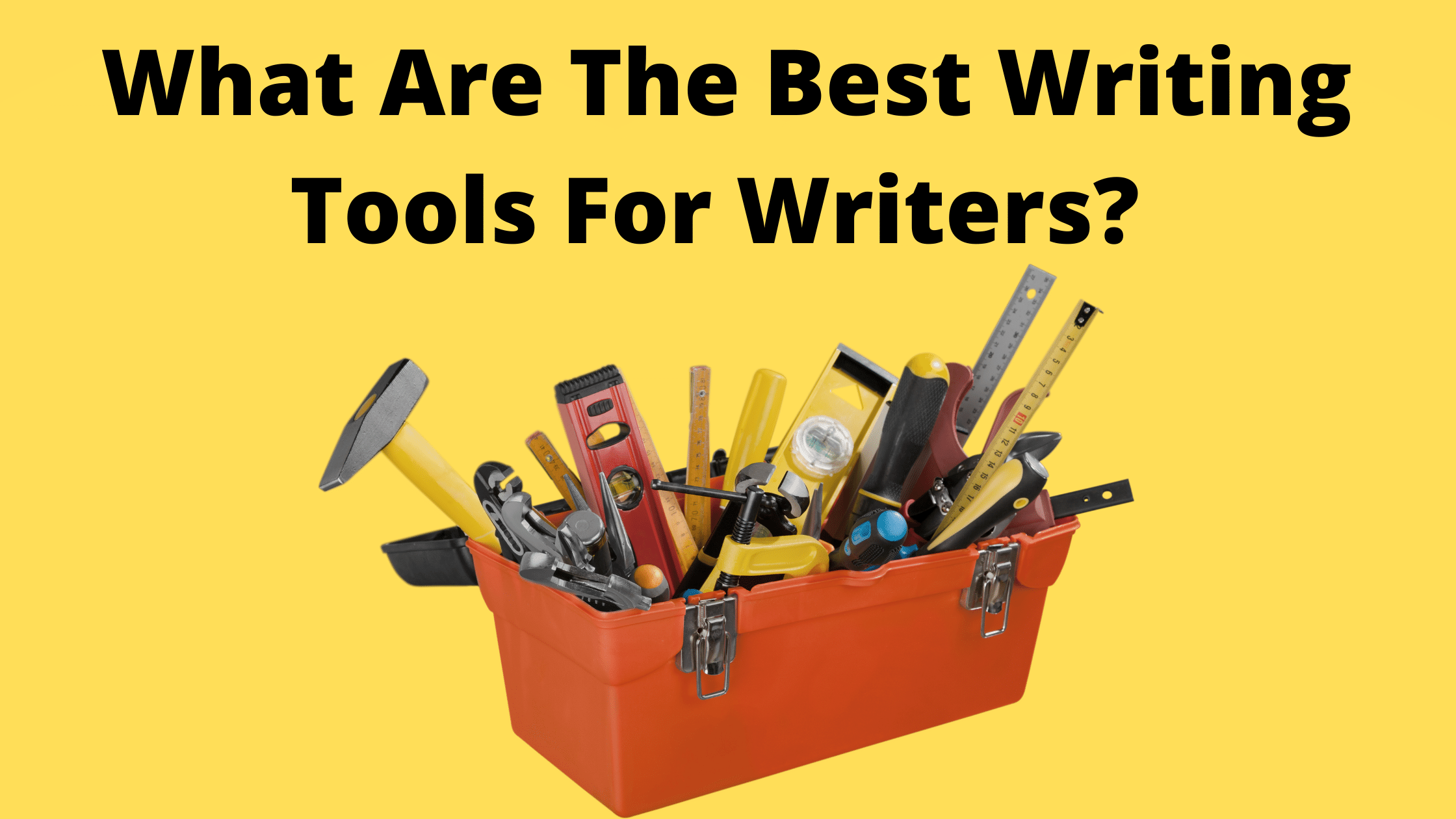 What Are The Best Writing Tools For Writers in 2021?