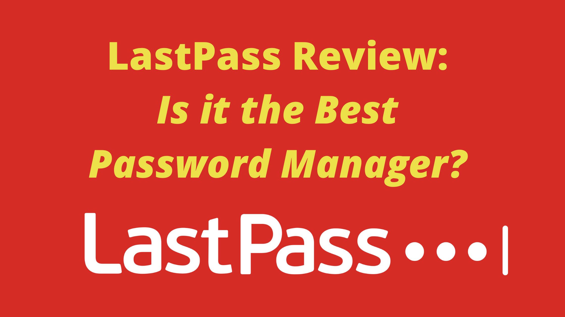 LastPass Review: Is it the Best Password Manager in 2021?